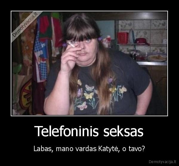https://m.demotyvacijos.tv3.lt/media/demotivators/demotyvacija.lt_Telefoninis-seksas-Labas-mano-vardas-Katyte-o-tavo-1.jpg
